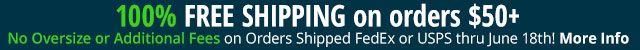 100% Free Shipping on Orders $50+ No Additional Fees thru June 18 - More Info