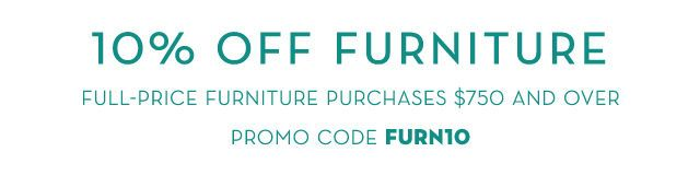 10% Off Full Price Furniture. Use Promo code: FURN10