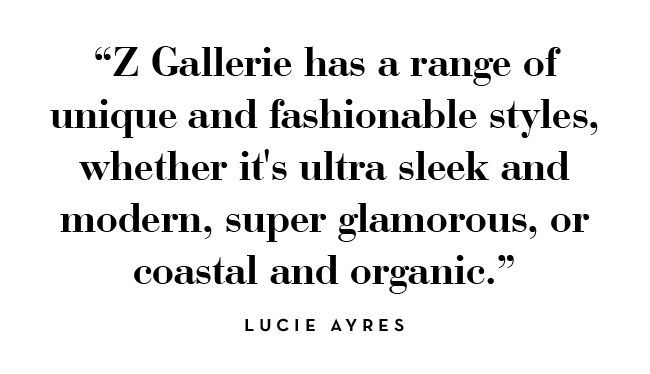 Z Gallerie has a range of unique and fashionable styles, whether it's ultra sleek and modern, super glamorous, or coastal and organic. -lucie ayers