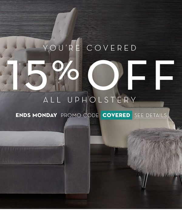 15% Off All Upholstered Items. Use Promo Code: COVERED