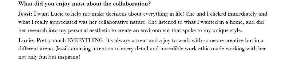 What did you enjoy most about the collaboration? Jessi: I want Lucie to help me make decisions about everything in life! She and I clicked immediately and what I really appreciated was her collaborative nature.