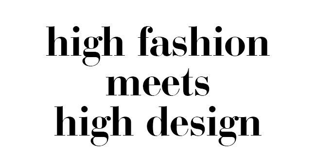High fashion meets high design.