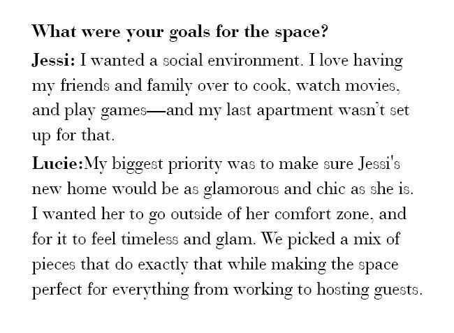 What were your goals for the space? Jessi: I wanted a social environment. I love having my friends and family over to cook, watch movies, and play games - and my last apartment wasn't set up for that.
