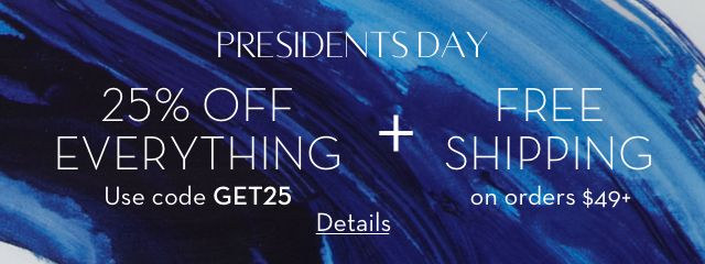 President's Day - 25% off Everything Use Code GET25 + Free Shipping on orders $49+ - Shop Now
