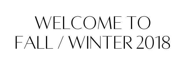 Welcome to Fall / Winter 2018