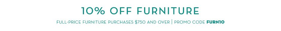10% Off Full Priced Furniture. Use Promo Code FURN10.