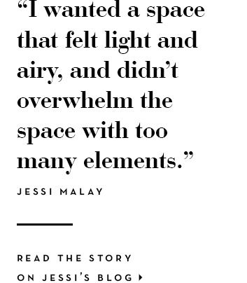 I wanted a space that felt light and airy, and didn't overwhelm the space with too many elements.&quote; -jessi malay
