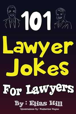 101 Lawyer Jokes for Lawyers - Hill, Elias