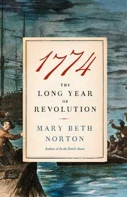 1774: The Long Year of Revolution - Norton, Mary Beth