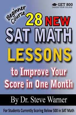 28 New SAT Math Lessons to Improve Your Score in One Month - Beginner Course: For Students Currently Scoring Below 500 in SAT Math - Warner, Steve, Dr.