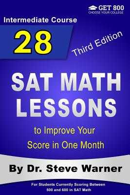 28 SAT Math Lessons to Improve Your Score in One Month - Intermediate Course: For Students Currently Scoring Between 500 and 600 in SAT Math - Warner, Steve, Dr.