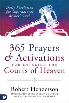 365 Prayers & Activations for Entering the Courts of Heaven - Henderson, Robert
