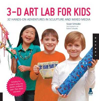 3D Art Lab for Kids: 32 Hands-on Adventures in Sculpture and Mixed Media - Including fun projects using clay, plaster, cardboard, paper, fiber beads and more! - Schwake, Susan, and Schwake, Rainer (Photographer)