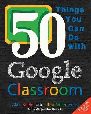 50 Things You Can Do With Google Classroom - Keeler, Alice, and Miller, Libbi