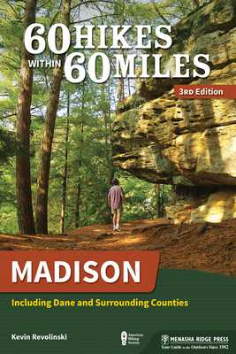60 Hikes Within 60 Miles: Madison: Including Dane and Surrounding Counties - Revolinski, Kevin