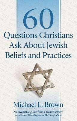 60 Questions Christians Ask about Jewish Beliefs and Practices - Brown, Michael L, PhD