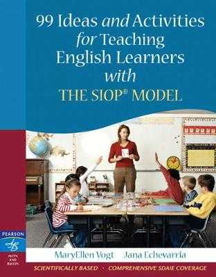 99 Ideas and Activities for Teaching English Learners with the Siop Model - Vogt, MaryEllen, and Echevarria, Jana
