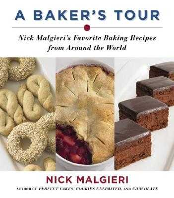 A Baker's Tour: Nick Malgieri's Favorite Baking Recipes from Around the World - Malgieri, Nick