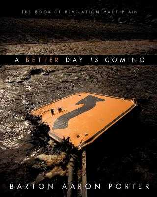 A Better Day Is Coming - Porter, Barton Aaron