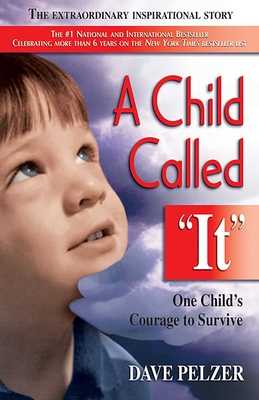 A Child Called It: One Child's Courage to Survive - Pelzer, Dave