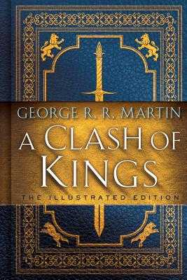 A Clash of Kings: The Illustrated Edition: A Song of Ice and Fire: Book Two - Martin, George R R