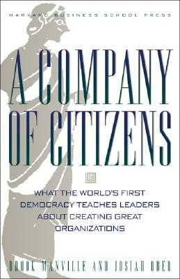 A Company of Citizens: What the World's First Democracy Teaches Leaders about Creating Great Organizations - Manville, Brook, and Ober, Josiah, Professor