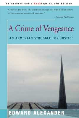 A Crime of Vengeance: An Armenian Struggle for Justice - Alexander, Edward, Professor