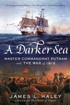 A Darker Sea: Master Commandant Putnam and the War of 1812 - Haley, James L