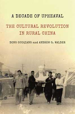 A Decade of Upheaval: The Cultural Revolution in Rural China - Guoqiang, Dong, and Walder, Andrew G