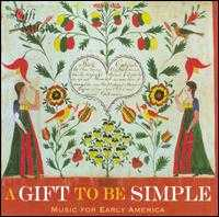 A Gift to Be Simple - Fay Kittleston (alto); Gregg Smith Singers; Jan Opalach (bass); Lin Garber (bass); Linda Eckard (alto);...