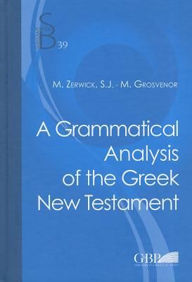 A Grammatical Analysis of the Greek New Testament - Zerwick, Max, and Grosvenor, M.