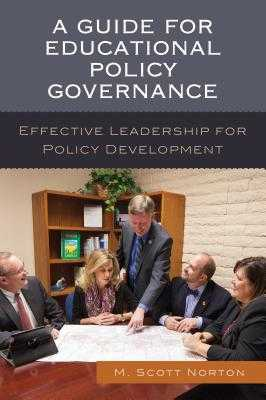 A Guide for Educational Policy Governance: Effective Leadership for Policy Development - Norton, M. Scott