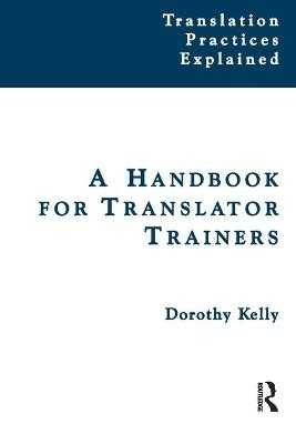 A Handbook for Translator Trainers - Kelly, Dorothy