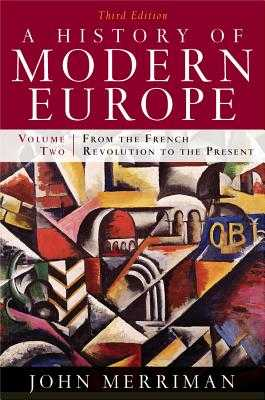 A History of Modern Europe: From the French Revolution to the Present - Merriman, John