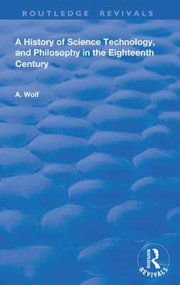 A History of Science Technology and Philosophy in the 18th Century - Wolf, Abraham