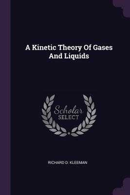 A Kinetic Theory of Gases and Liquids - Kleeman, Richard D
