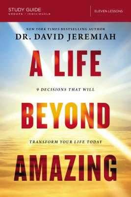 A Life Beyond Amazing Study Guide: 9 Decisions That Will Transform Your Life Today - Jeremiah, David, Dr.