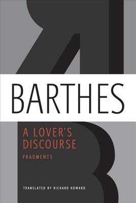 A Lover's Discourse: Fragments - Barthes, Roland, Professor, and Howard, Richard (Translated by), and Koestenbaum, Wayne (Foreword by)