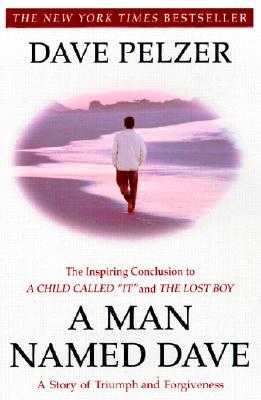 A Man Named Dave: A Story of Triumph and Forgiveness - Pelzer, Dave