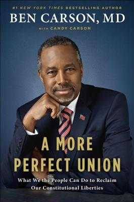 A More Perfect Union: What We the People Can Do to Reclaim Our Constitutional Liberties - Carson, Ben, MD, and Carson, Candy
