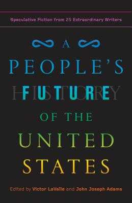 A People's Future of the United States: Speculative Fiction from 25 Extraordinary Writers - Lavalle, Victor (Editor), and Adams, John Joseph (Editor), and Anders, Charlie Jane