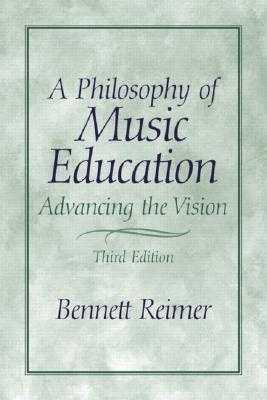 A Philosophy of Music Education: Advancing the Vision - Reimer, Bennett