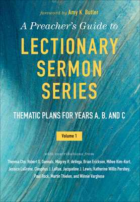 A Preacher's Guide to Lectionary Sermon Series - Volume 1: Thematic Plans for Years A, B, and C - Butler, Amy K (Foreword by)