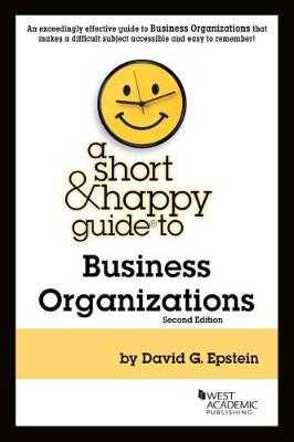 A Short & Happy Guide to Business Organizations - Epstein, David G.
