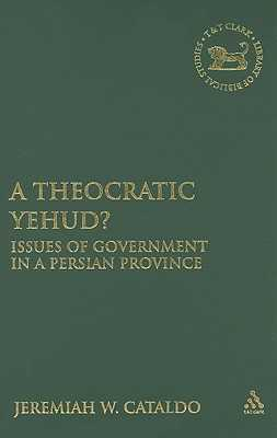 A Theocratic Yehud? - Cataldo, Jeremiah W, and Mein, Andrew (Editor), and Camp, Claudia V (Editor)