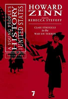A Young People's History of the United States, Volume 2: Class Struggle to the War on Terror - Zinn, Howard, Ph.D., and Stefoff, Rebecca (Adapted by)