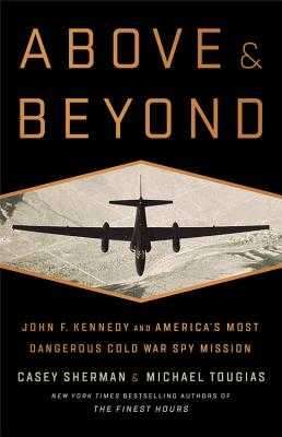 Above and Beyond: John F. Kennedy and America's Most Dangerous Cold War Spy Mission - Sherman, Casey, and Tougias, Michael J
