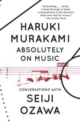 Absolutely on Music: Conversations - Murakami, Haruki, and Ozawa, Seiji, and Rubin, Jay (Translated by)