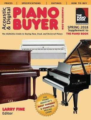 Acoustic & Digital Piano Buyer Spring 2018: Supplement to the Piano Book - Fine, Larry (Editor)