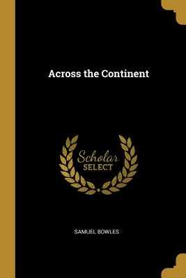 Across the Continent - Bowles, Samuel